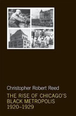 The Rise of Chicago's Black Metropolis, 1920-1929 : The New Black Studies Series - Christopher Robert Reed