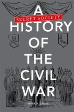 Secret Society History of the Civil War - Mark A. Lause