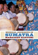 Musical Journeys in Sumatra : Politics and Artists in Indonesia's 2004 Elections - Margaret J. Kartomi