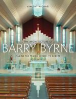 The Architecture of Barry Byrne : Taking the Prairie School to Europe - Vincent Michael