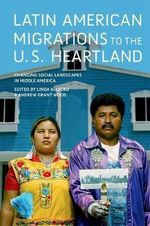 Latin American Migrations to the U.S. Heartland : Changing Social Landscapes in Middle America - Linda Allegro