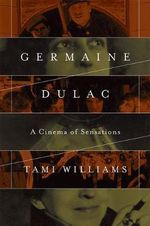 Germaine Dulac : A Cinema of Sensations - Tami Williams