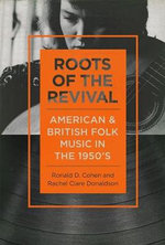 Roots of the Revival : American and British Folk Music in the 1950s - Ronald D Cohen