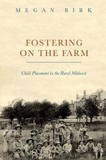 Fostering on the Farm : Child Placement in the Rural Midwest - Megan Birk