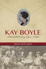 Kay Boyle : A Twentieth-Century Life in Letters - Professor Kay Boyle