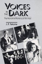 Voices in the Dark : The Narrative Patterns of Film Noir - J.P. Telotte
