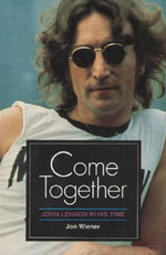 Come Together : John Lennon in His Time - Jon Wiener