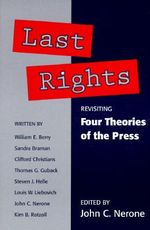 Last Rights : Revisiting 'Four Theories of the Press' - John Nerone