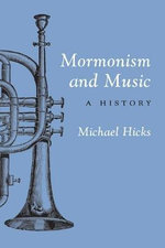 Mormonism and Music : A History - Michael Hicks