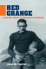 Red Grange and the Rise of Modern Football - John Carroll