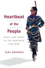 Heartbeat of the People : Music and Dance of the Northern Pow-Wow - Tara Browner
