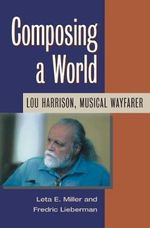 Composing a World : Lou Harrison, Musical Wayfarer - Frederic Lieberman
