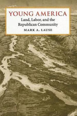 Young America : Land, Labor, and the Republican Community - Mark A. Lause