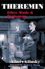 Theremin : Ether Music and Espionage - Albert Glinsky