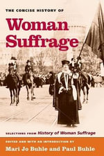 The Concise History of Woman Suffrage : Selections from History of Woman Suffrage by Elizabeth Cady Stanton, Susan B. Anthony, Matilda Joslyn Gage - Paul Buhle