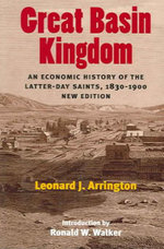 Great Basin Kingdon : An Economic History of the Latter-day Saints, 1830-1900 - Leonard J. Arrington