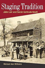 Staging Tradition : John Lair and Sarah Gertrude Knott - Michael Ann Williams