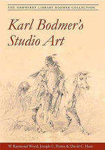 Karl Bodmer's Studio Art : The Newberry Library Bodmer Collection - W. Wood