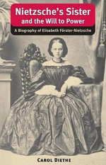 Nietzsche's Sister and the Will to Power : A Biography of Elisabeth Forster-Nietzsche - Carol Diethe