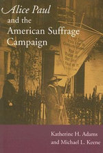 Alice Paul and the American Suffrage Campaign : The Later Achievements of Fifteen Suffragists - Katherine H. Adams
