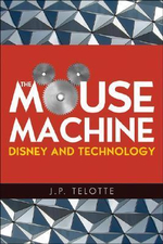 The Mouse Machine : Disney and Technology - J.P. Telotte