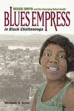 Blues Empress in Black Chattanooga : Bessie Smith and the Emerging Urban South - Michelle Scott