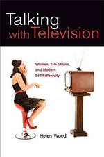 Talking with Television : Women, Talk Shows, and Modern Self-Reflexivity - Helen Wood