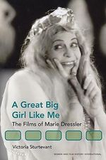 A Great Big Girl Like Me : The Films of Marie Dressler - Victoria E. Sturtevant
