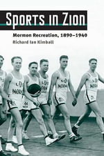 Sports in Zion : Mormon Recreation, 1890-1940 - Richard Ian Kimball
