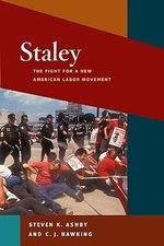 Staley : The Fight for a New American Labor Movement - Steven K. Ashby