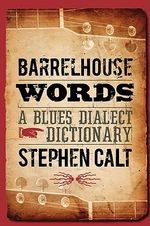 Barrelhouse Words : A Blues Dialect Dictionary - Stephen Calt