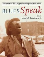 BluesSpeak : The Best of the Original Chicago Blues Annual - Lincoln Beauchamp