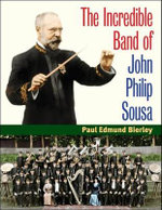 The Incredible Band of John Philip Sousa - Paul E. Bierley