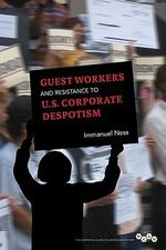 Guest Workers and Resistance to U.S. Corporate Despotism - Immanuel Ness