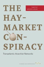 The Haymarket Conspiracy : Transatlantic Anarchist Networks - Timothy Messer-Kruse