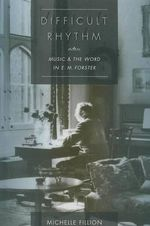 Difficult Rhythm : Music and the Word in E.M. Forster - Michelle Fillion