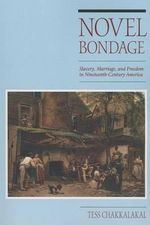 Novel Bondage : Slavery, Marriage, and Freedom in Nineteenth-Century America - Tess Chakkalakal
