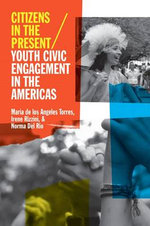 Citizens in the Present : Youth Civic Engagement in the Americas - Maria De Los Angeles Torres
