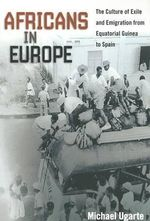 Africans in Europe : The Culture of Exile and Emigration from Equatorial Guinea to Spain - Michael Ugarte