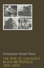 The Rise of Chicago's Black Metropolis, 1920-1929 - Christopher Robert Reed