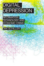 Digital Depression : Information Technology and Economic Crisis - Associate Professor of Communications Dan Schiller