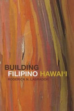 Building Filipino Hawai'i - Roderick Labrador