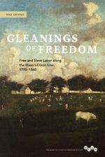 Gleanings of Freedom : Free and Slave Labor Along the Mason-Dixon Line, 1790-1860 - Max L. Grivno