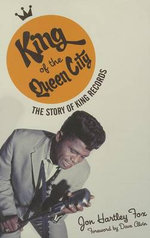 King of the Queen City : The Story of King Records - Jon Hartley Fox