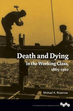 Death and Dying in the Working Class, 1865-1920 : Working Class in American History (Paperback) - Michael K Rosenow