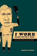 I Wore Babe Ruth's Hat : Field Notes from a Life in Sports - David Zang