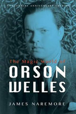 The Magic World of Orson Welles - Chancellors' Professor of English and Communication and Culture James Naremore