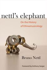 Nettl's Elephant : On the History of Ethnomusicology - Bruno Nettl