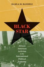 Black Star : African American Activism in the International Political Economy - Ramla M. Bandele