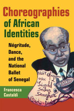 Choreographies of African Identities : Negritude, Dance, and the National Ballet of Senegal - Francesca Castaldi